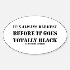 It's Always Darkest Sticker (Oval)