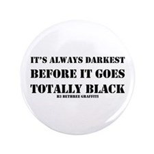 """It's Always Darkest 3.5"""" Button"""