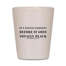 It's Always Darkest Shot Glass