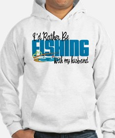 Rather Be Fishing With My Husband Hoodie