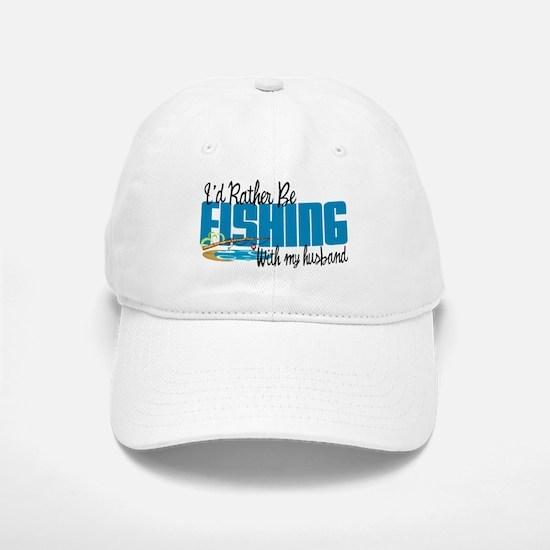 Rather Be Fishing With My Husband Baseball Baseball Cap
