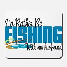 Rather Be Fishing With My Husband Mousepad