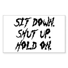 Sit Down. Shut Up. Hold On. Decal