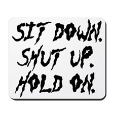 Sit Down. Shut Up. Hold On. Mousepad