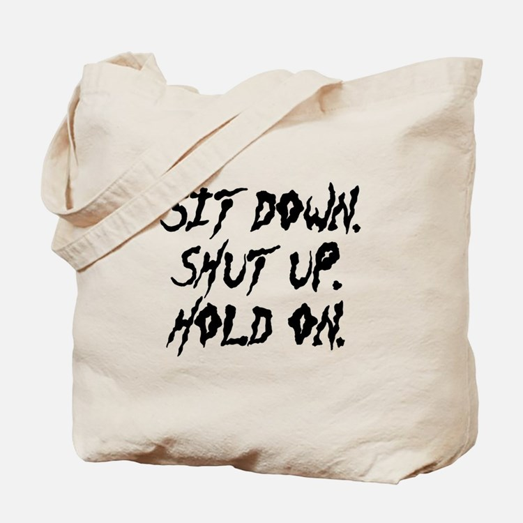 Sit Down. Shut Up. Hold On. Tote Bag