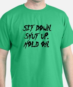 Sit Down. Shut Up. Hold On. T-Shirt