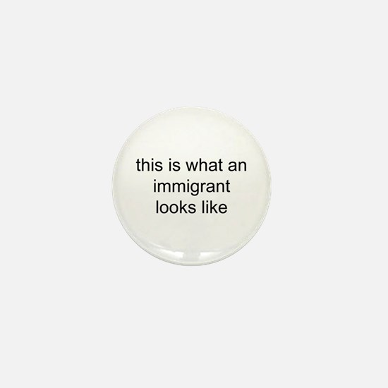 what an immigrant looks like Mini Button