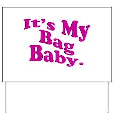 It's My Bag Baby. Yard Sign