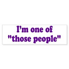 those people... Bumper Bumper Sticker