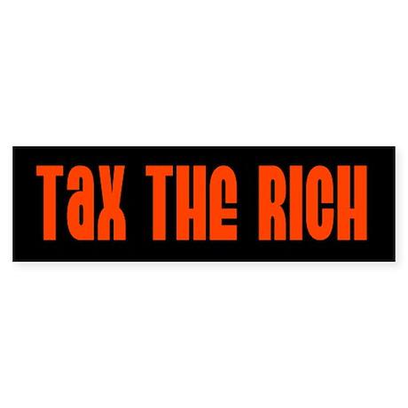 tax the rich... Bumper Sticker