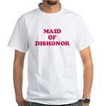 Maid of Dishonor White T-Shirt