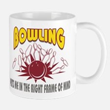Bowling Puts Me In The Right Frame Of Mind Mug