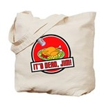 It's Dead Jim Tote Bag