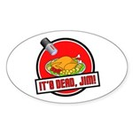 It's Dead Jim Sticker (Oval)