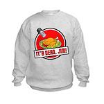 It's Dead Jim Kids Sweatshirt