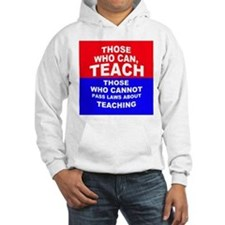Those Who Can, Teach Hoodie Sweatshirt