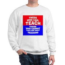 Those Who Can, Teach Sweatshirt