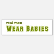 Real Men Wear Babies Bumper Bumper Sticker