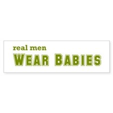 Real Men Wear Babies Bumper Sticker
