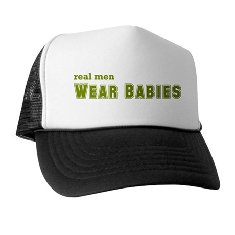 Real Men Wear Babies Trucker Hat