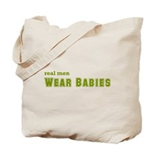 Real Men Wear Babies Tote Bag
