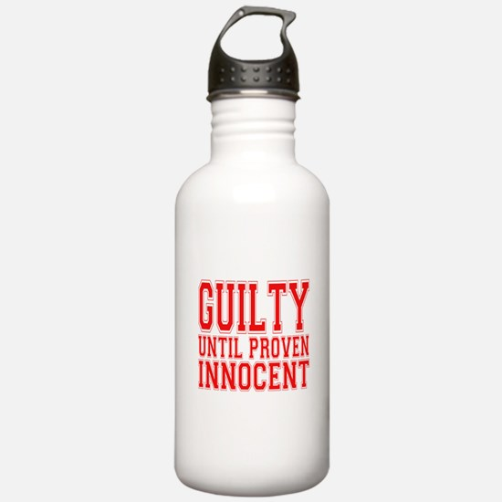 Guilty until proven innocent Water Bottle