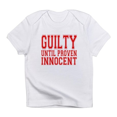 Guilty until proven innocent Infant T-Shirt