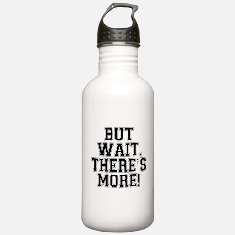 But Wait, There's More Water Bottle