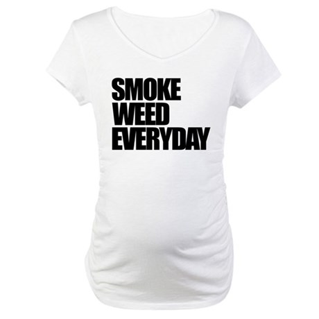 Smoke Weed Everyday Maternity T-Shirt