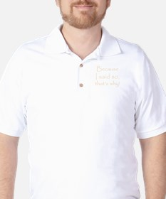 becauseisaidso Golf Shirt