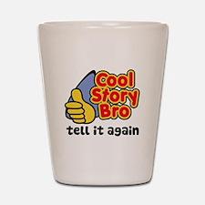 Cool Story Bro Tell It Again Shot Glass