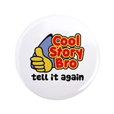 "Cool Story Bro Tell It Again 3.5"" Button (100 pack"