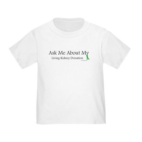 Ask Me Living Kidney Toddler T-Shirt