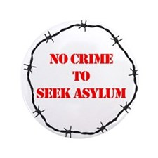 "No Crime to Seek Asylum : 3.5"" Button (100 pack)"
