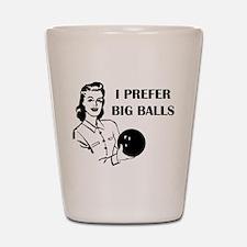 Funny Bowling I Prefer Big Balls Shot Glass