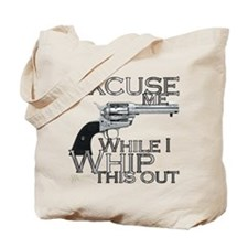 """Excuse me/ Whip this out"" Tote Bag"