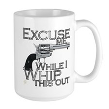 """Excuse me/ Whip this out"" Mug"