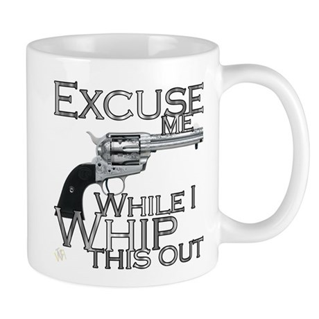 """""""Excuse me/ Whip this out"""" Mug"""