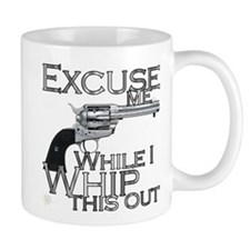 """Excuse me/ Whip this out"" Small Mug"