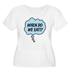 When Do We Eat!? T-Shirt
