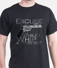 """""""Excuse me/ Whip this out"""" T-Shirt"""