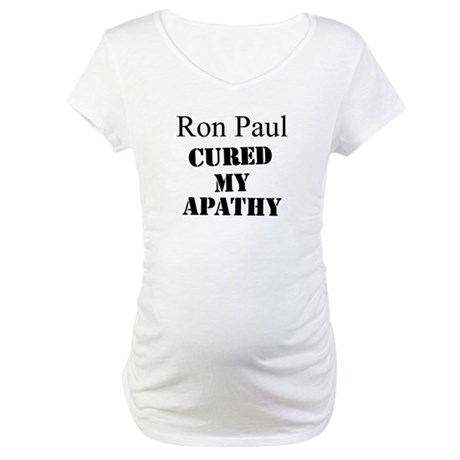 Ron Paul Cured My Apathy Maternity T-Shirt