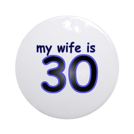 My Wife Is 30 Ornament (Round)
