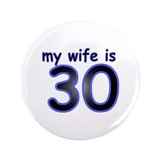 "My Wife Is 30 3.5"" Button"