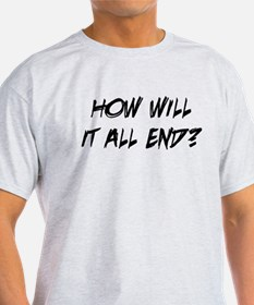 How Will It All End T-Shirt
