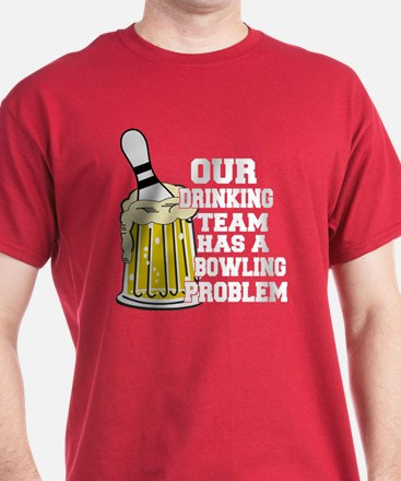 Drinking Team Has A Bowling Problem T-Shirt