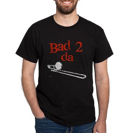 Bad 2 da (Trom)bone Black T-Shirt