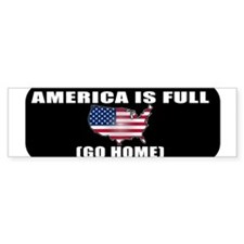 America is Full (Go Home) Bumper Sticker