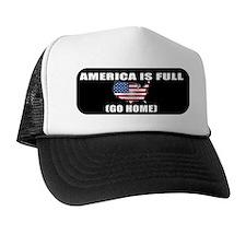 America is Full (Go Home) Trucker Hat