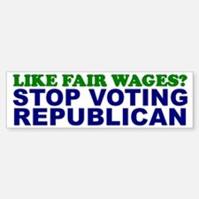 Like Fair Wages? Bumper Bumper Bumper Sticker